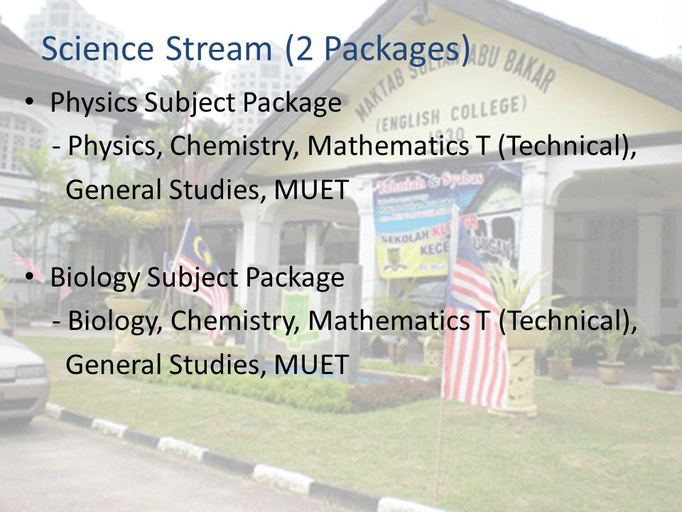 Science Stream (2 Packages) Physics Subject Package - Physics, Chemistry, Mathematics T (Technical), General Studies, MUET Biology Subject Package - Biology, Chemistry, Mathematics T (Technical), General Studies, MUET