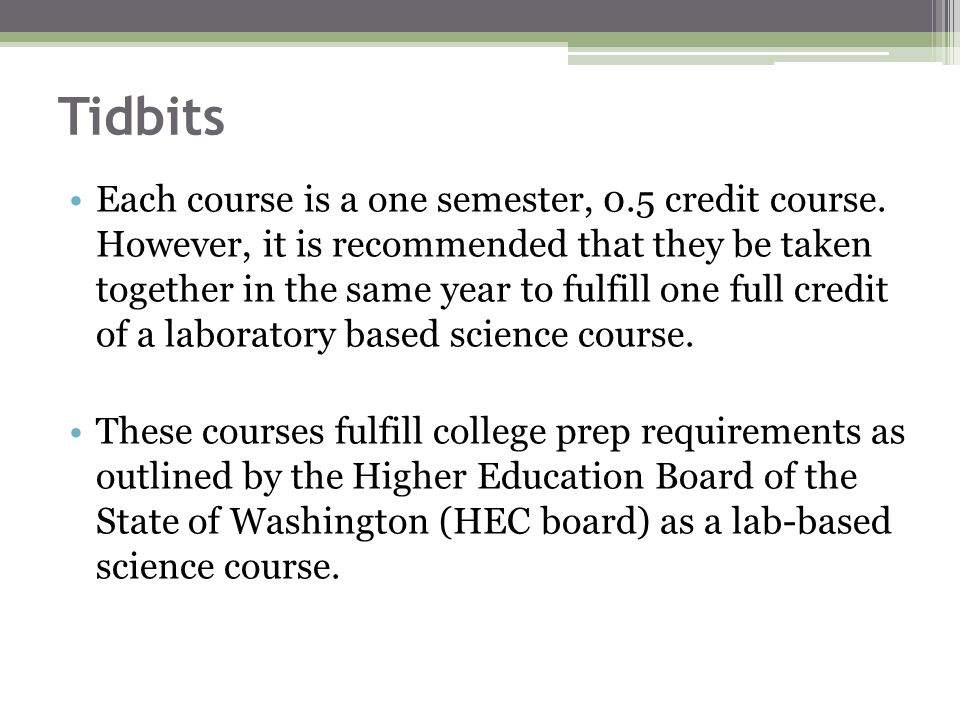 Tidbits Each course is a one semester, 0.5 credit course.