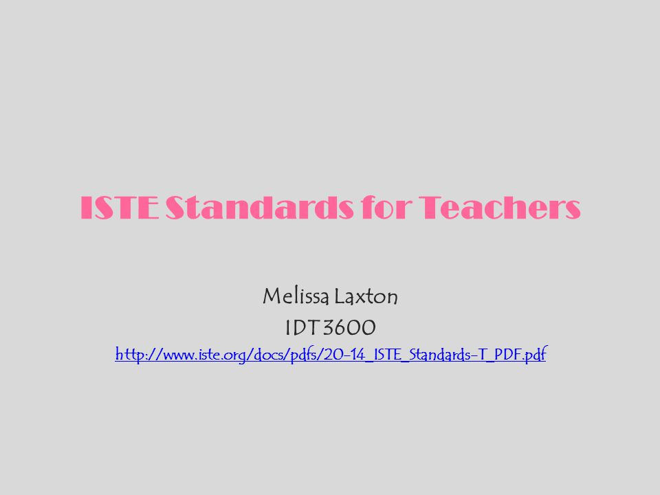 ISTE Standards for Teachers Melissa Laxton IDT 3600 http://www.iste.org/docs/pdfs/20-14_ISTE_Standards-T_PDF.pdf