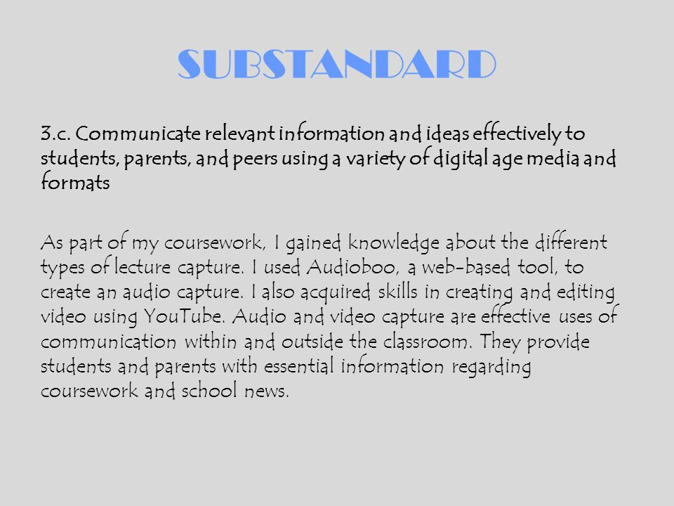 SUBSTANDARD 3.c. Communicate relevant information and ideas effectively to students, parents, and peers using a variety of digital age media and forma