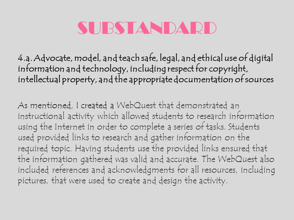 SUBSTANDARD 4.a. Advocate, model, and teach safe, legal, and ethical use of digital information and technology, including respect for copyright, intel