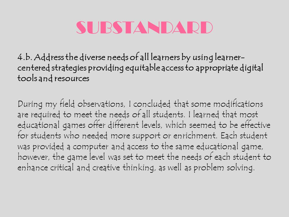 SUBSTANDARD 4.b. Address the diverse needs of all learners by using learner- centered strategies providing equitable access to appropriate digital too
