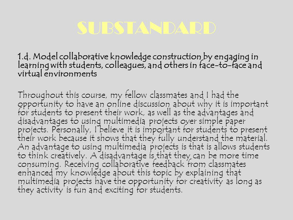 SUBSTANDARD 1.d. Model collaborative knowledge construction by engaging in learning with students, colleagues, and others in face-to-face and virtual