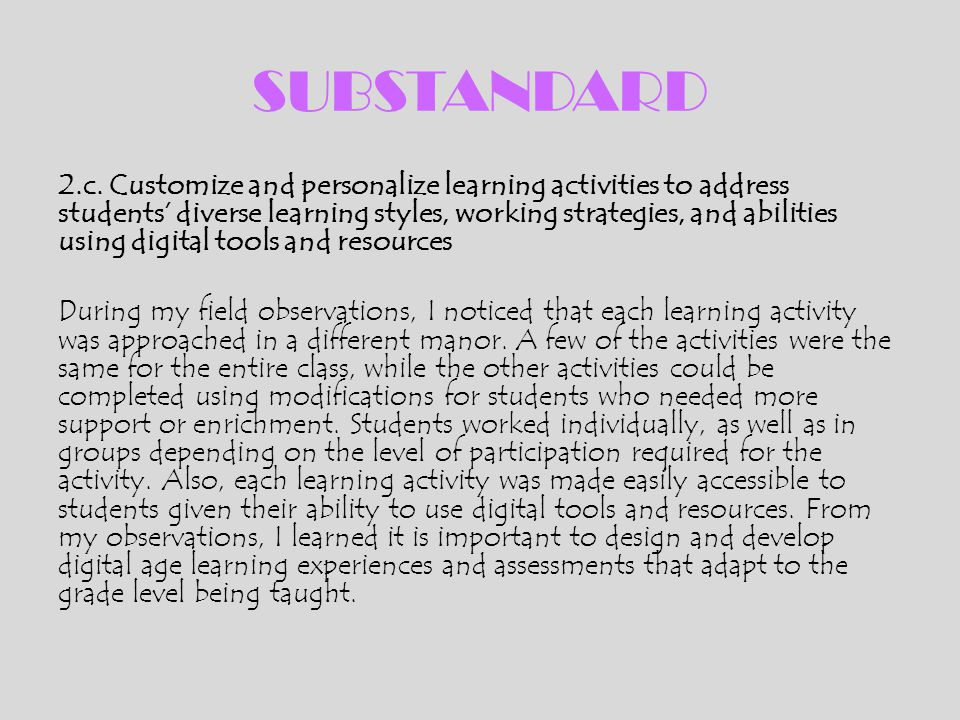 SUBSTANDARD 2.c. Customize and personalize learning activities to address students' diverse learning styles, working strategies, and abilities using d