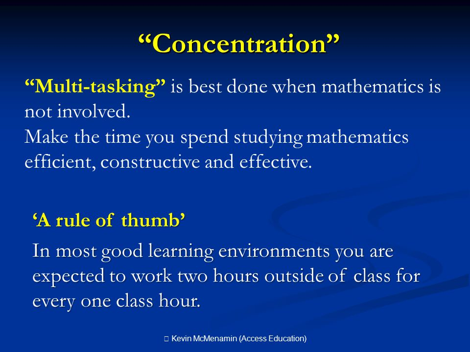 Concentration Concentration Multi-tasking is best done when mathematics is not involved.
