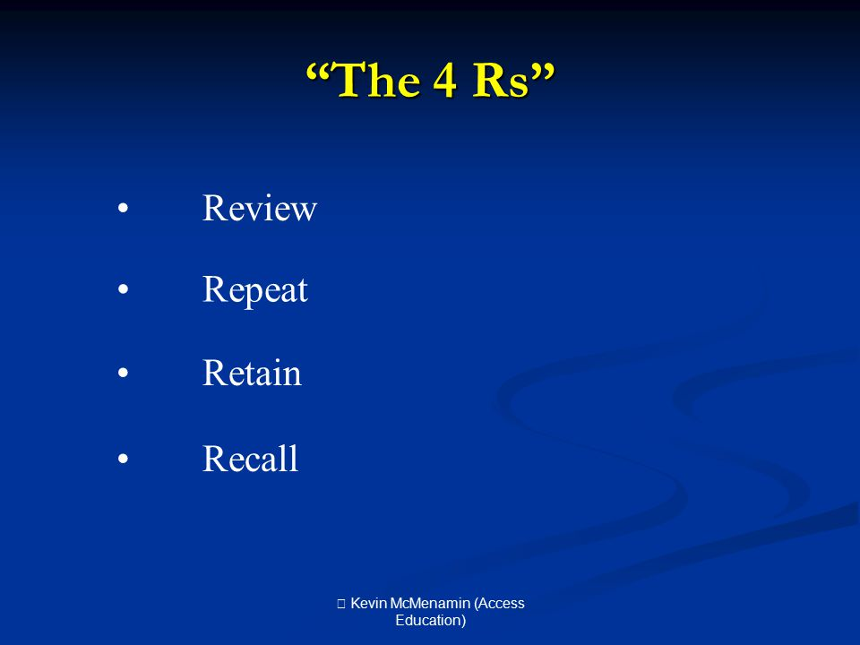 The 4 Rs Review Repeat Retain Recall  Kevin McMenamin (Access Education)