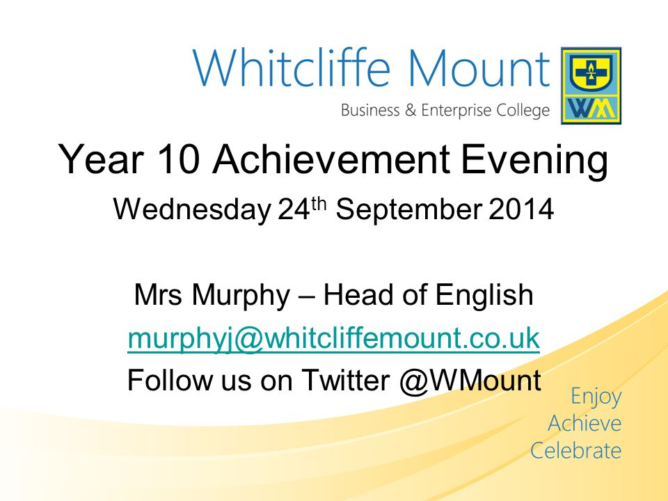 Year 10 Achievement Evening Wednesday 24 th September 2014 Mrs Murphy – Head of English Follow us on