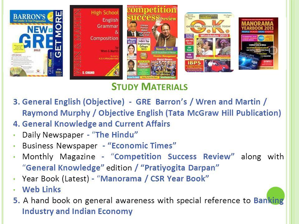 S TUDY M ATERIALS 3. General English (Objective) - GRE Barron's / Wren and Martin / Raymond Murphy / Objective English (Tata McGraw Hill Publication)