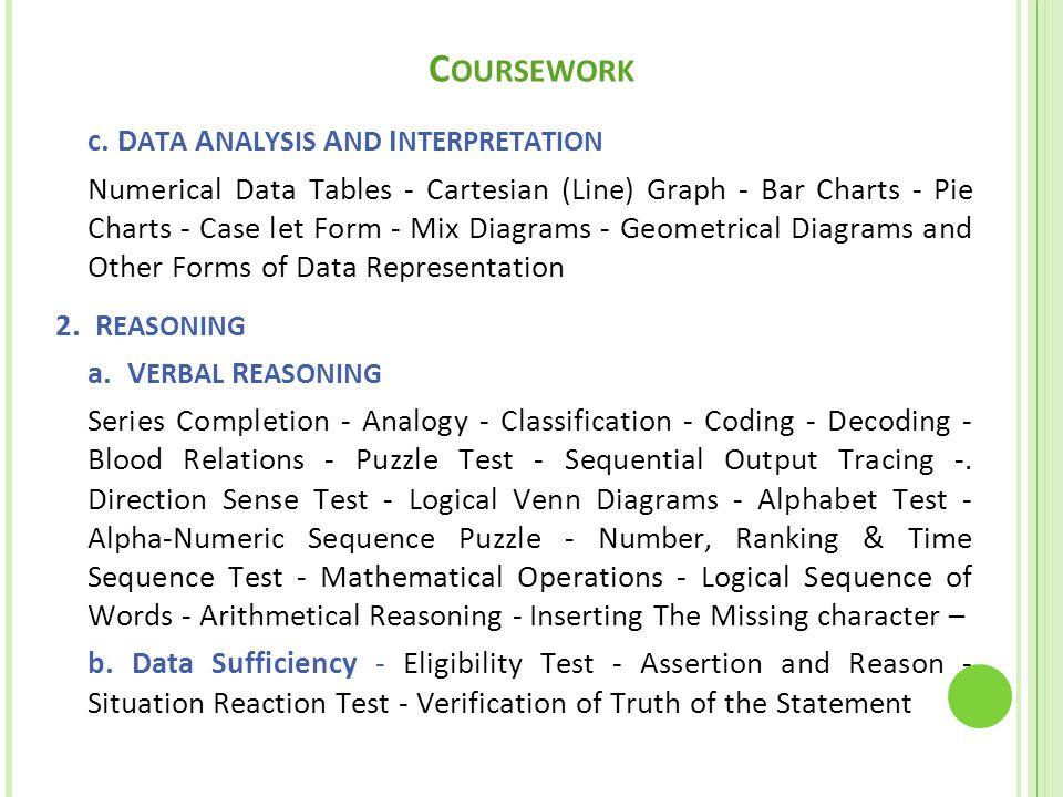 C OURSEWORK c. D ATA A NALYSIS A ND I NTERPRETATION Numerical Data Tables - Cartesian (Line) Graph - Bar Charts - Pie Charts - Case let Form - Mix Dia
