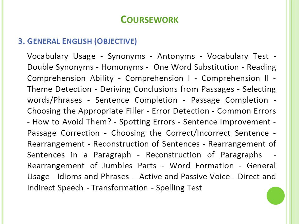 C OURSEWORK 3. G ENERAL E NGLISH (O BJECTIVE ) Vocabulary Usage - Synonyms - Antonyms - Vocabulary Test - Double Synonyms - Homonyms - One Word Substi
