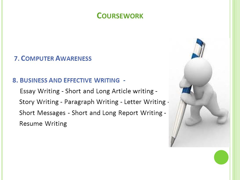 C OURSEWORK 7. C OMPUTER A WARENESS 8. B USINESS A ND E FFECTIVE W RITING - Essay Writing - Short and Long Article writing - Story Writing - Paragraph