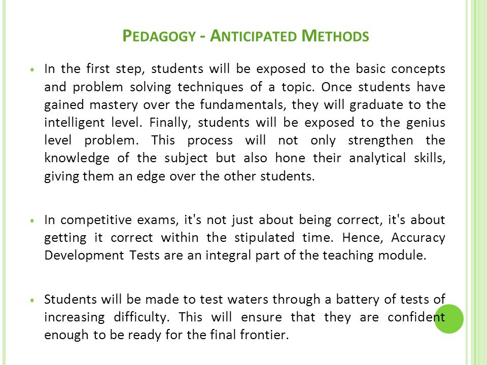 P EDAGOGY - A NTICIPATED M ETHODS In the first step, students will be exposed to the basic concepts and problem solving techniques of a topic.