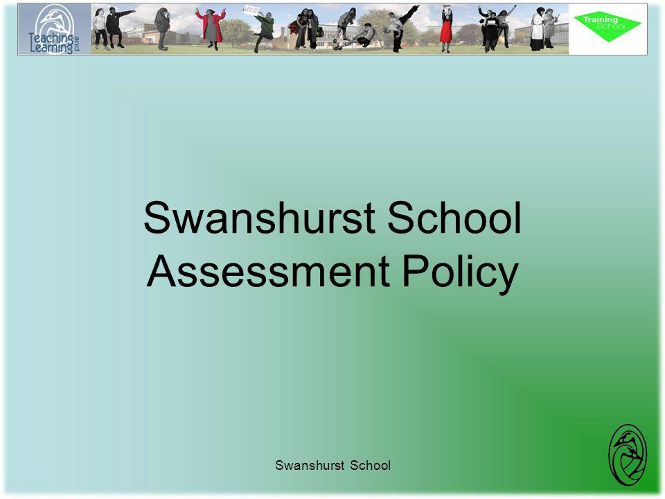 Swanshurst School Swanshurst School Assessment Policy