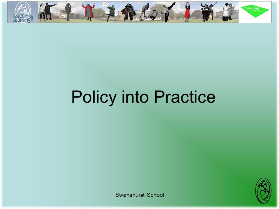 Swanshurst School Policy into Practice