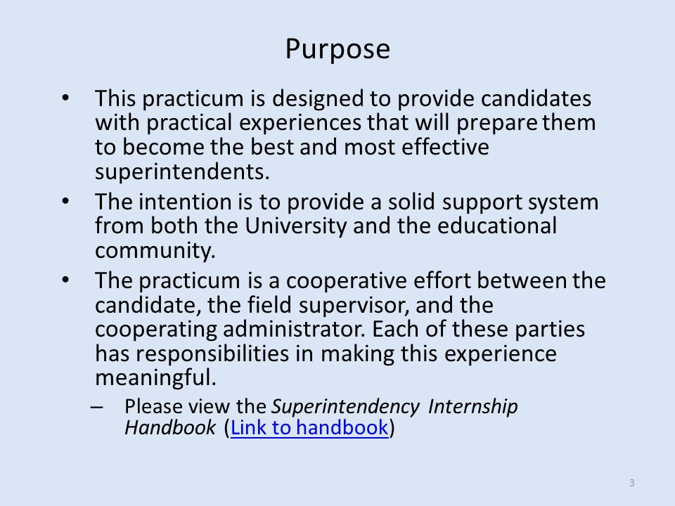 The practicum provides authentic, hands-on learning as part of the preparation program of a candidate for certification as a public school district superintendent.