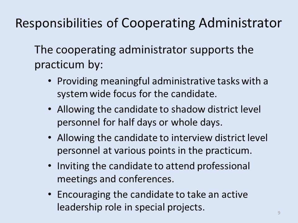 The cooperating administrator supports the practicum by: Providing meaningful administrative tasks with a system wide focus for the candidate.