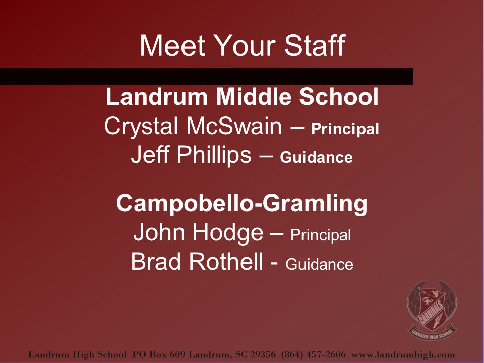 Meet Your Staff Landrum Middle School Crystal McSwain – Principal Jeff Phillips – Guidance Campobello-Gramling John Hodge – Principal Brad Rothell - Guidance