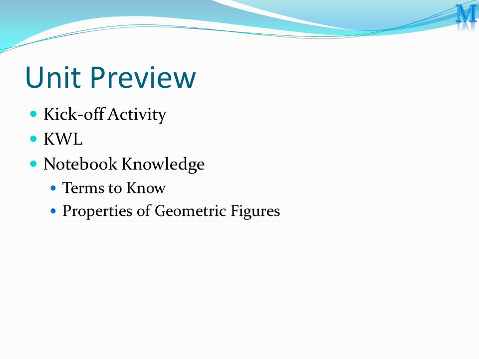 Unit Preview Kick-off Activity KWL Notebook Knowledge Terms to Know Properties of Geometric Figures