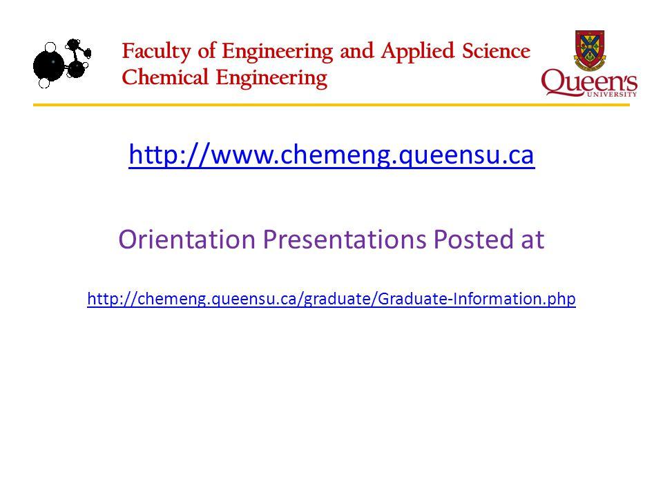 http://www.chemeng.queensu.ca Orientation Presentations Posted at http://chemeng.queensu.ca/graduate/Graduate-Information.php