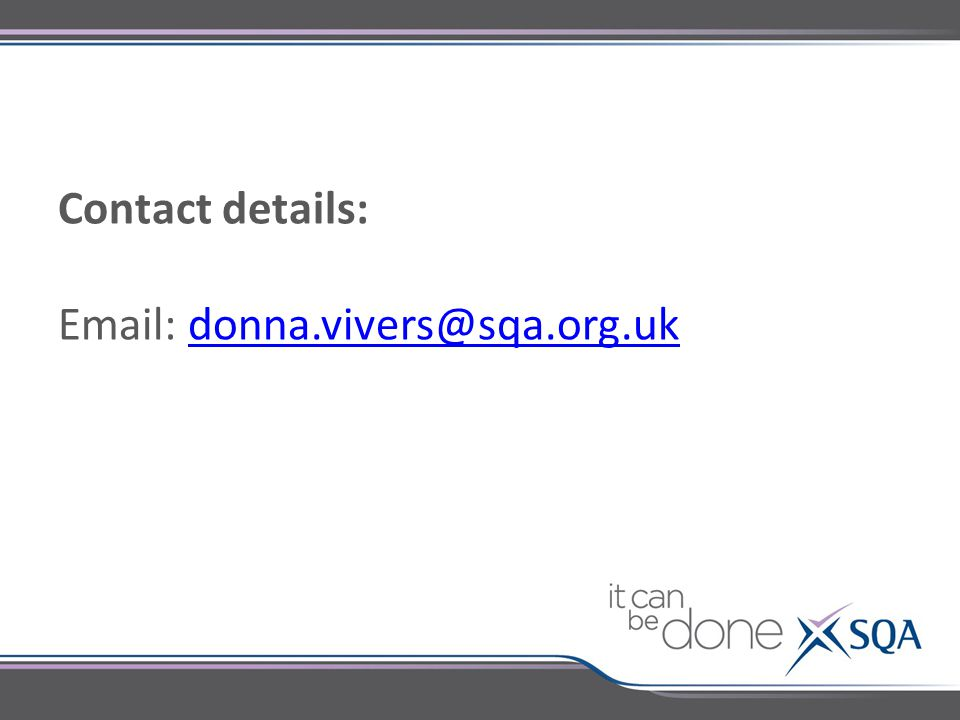 Contact details: Email: donna.vivers@sqa.org.ukdonna.vivers@sqa.org.uk