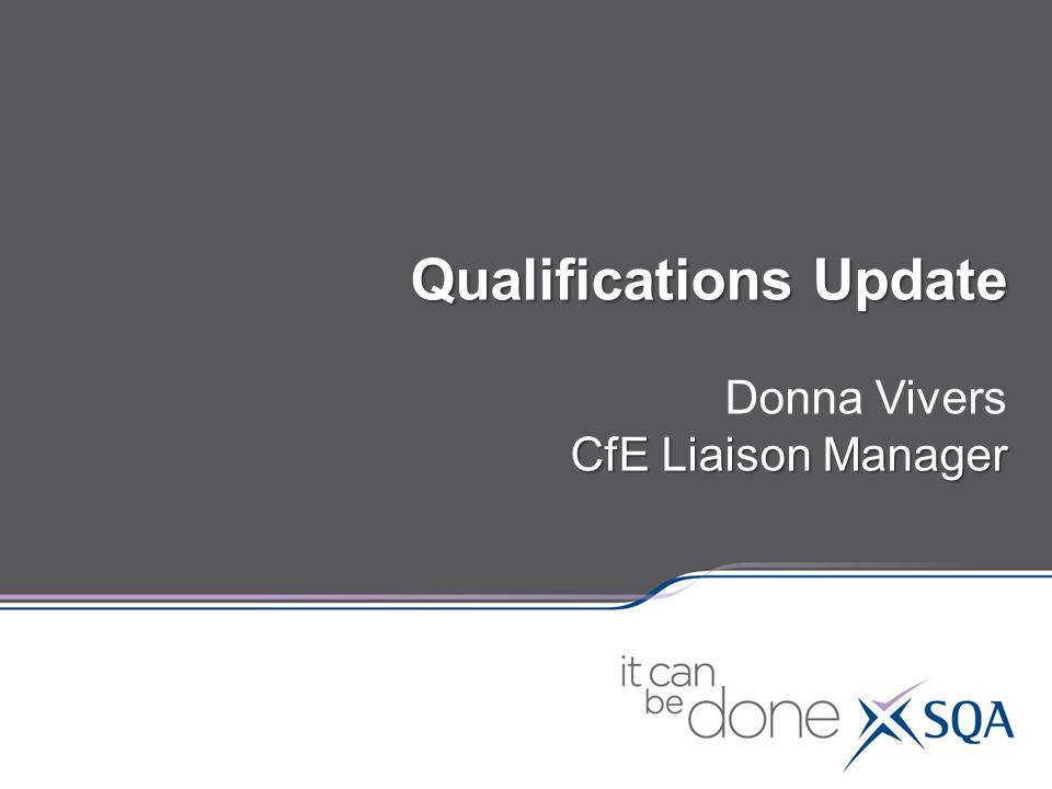 Qualifications Update Donna Vivers CfE Liaison Manager