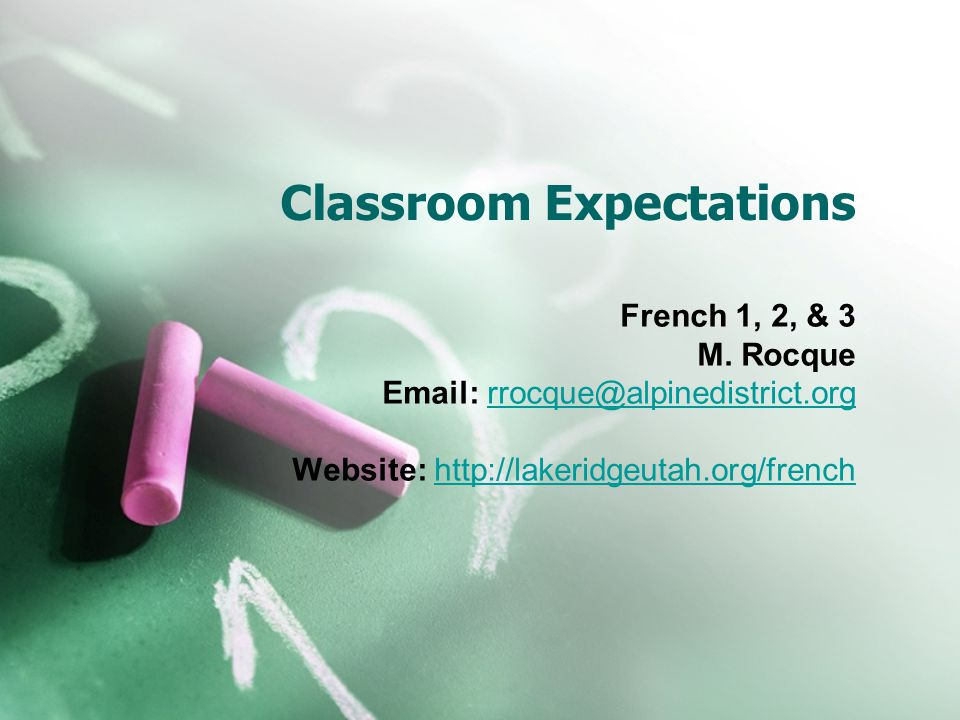 Classroom Expectations French 1, 2, & 3 M. Rocque Email: rrocque@alpinedistrict.orgrrocque@alpinedistrict.org Website: http://lakeridgeutah.org/french