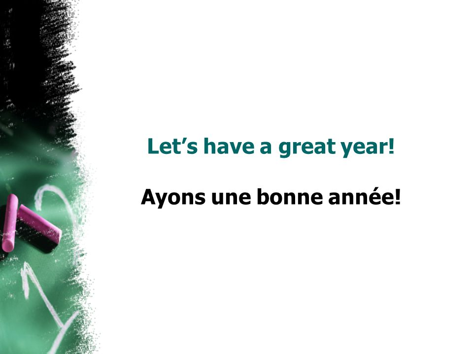 Let's have a great year! Ayons une bonne année!