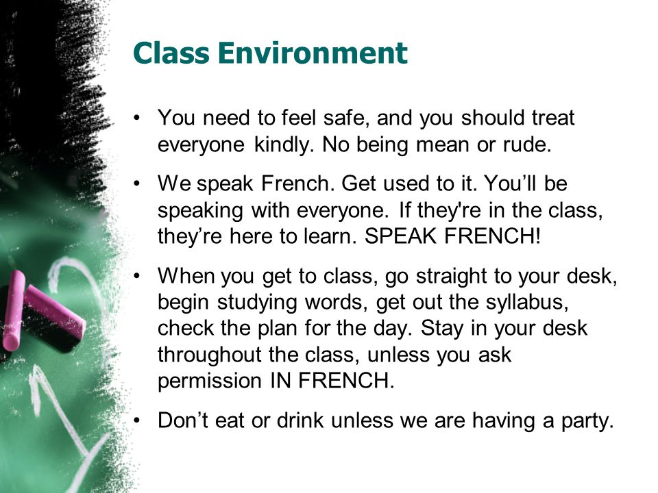 Class Environment You need to feel safe, and you should treat everyone kindly.
