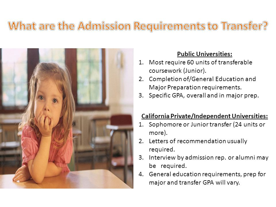 Public Universities: 1.Most require 60 units of transferable coursework (Junior).