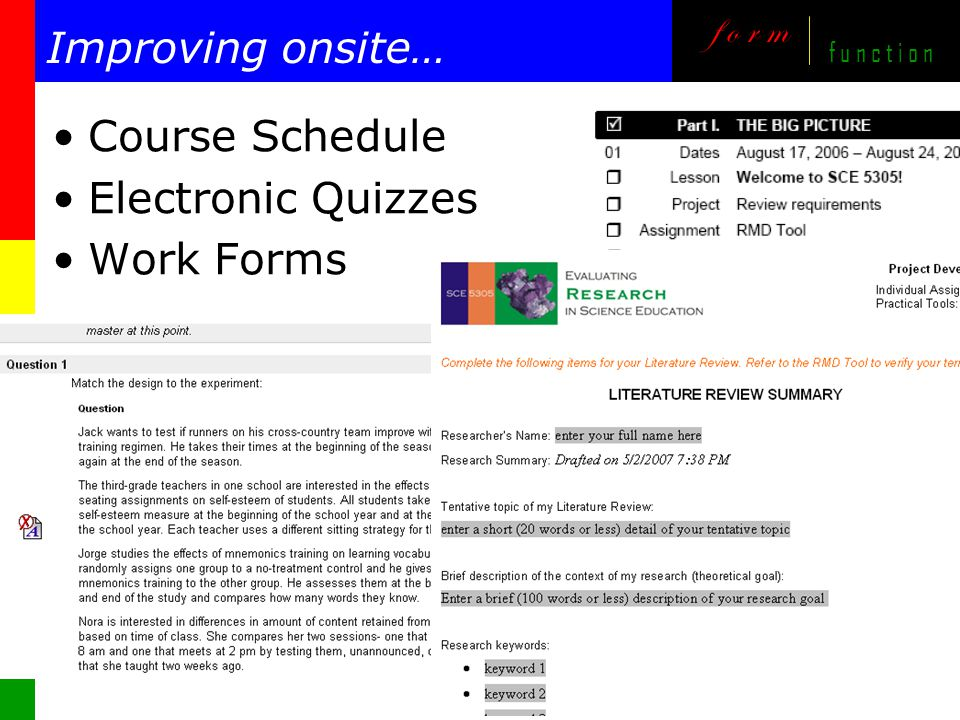 m o v i n g online, i m p r o v i n g onsite f o r m f u n c t i o n Improving onsite… Course Schedule Electronic Quizzes Work Forms