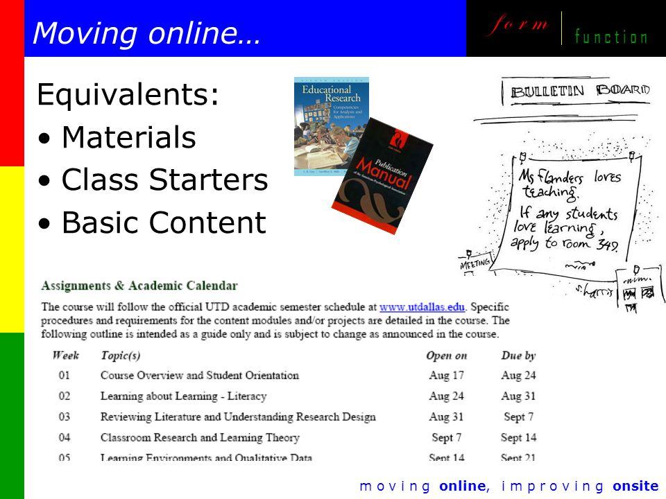 m o v i n g online, i m p r o v i n g onsite f o r m f u n c t i o n Moving online… Equivalents: Materials Class Starters Basic Content