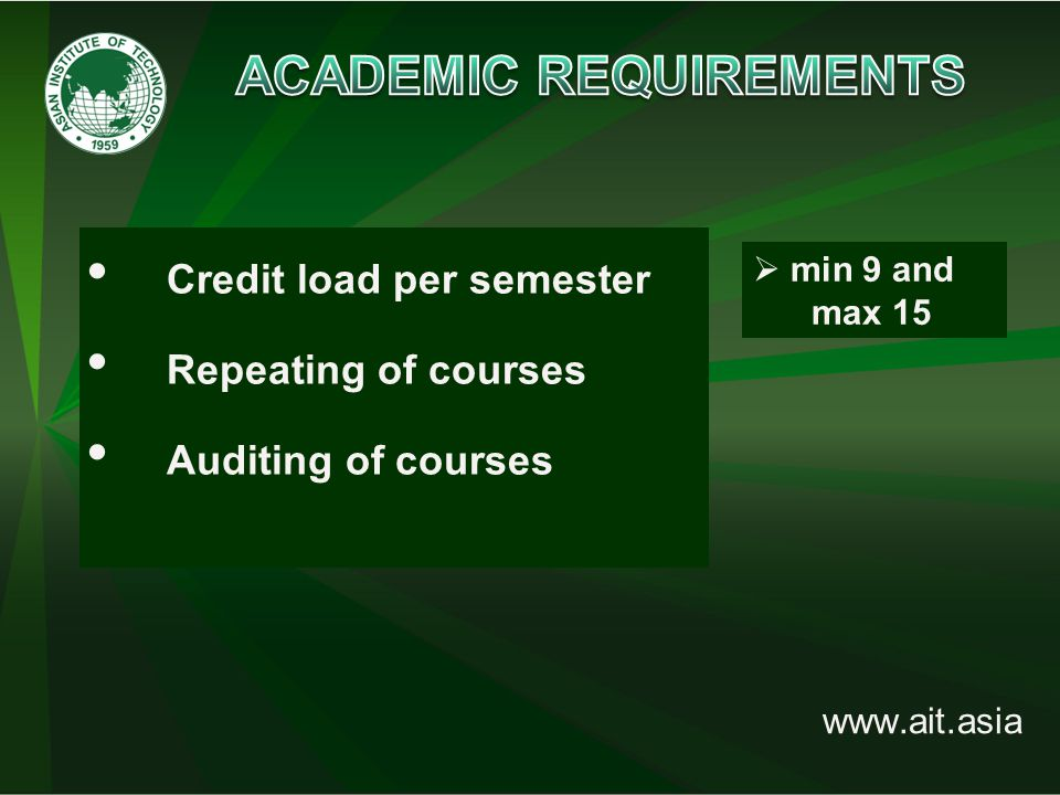 www.ait.asia  min 9 and max 15 Credit load per semester Repeating of courses Auditing of courses