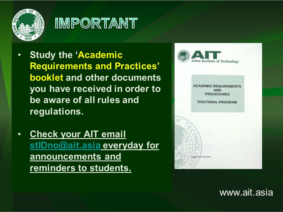 www.ait.asia Study the 'Academic Requirements and Practices' booklet and other documents you have received in order to be aware of all rules and regulations.