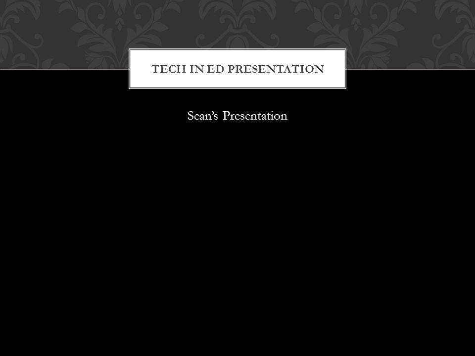 Sean's Presentation TECH IN ED PRESENTATION