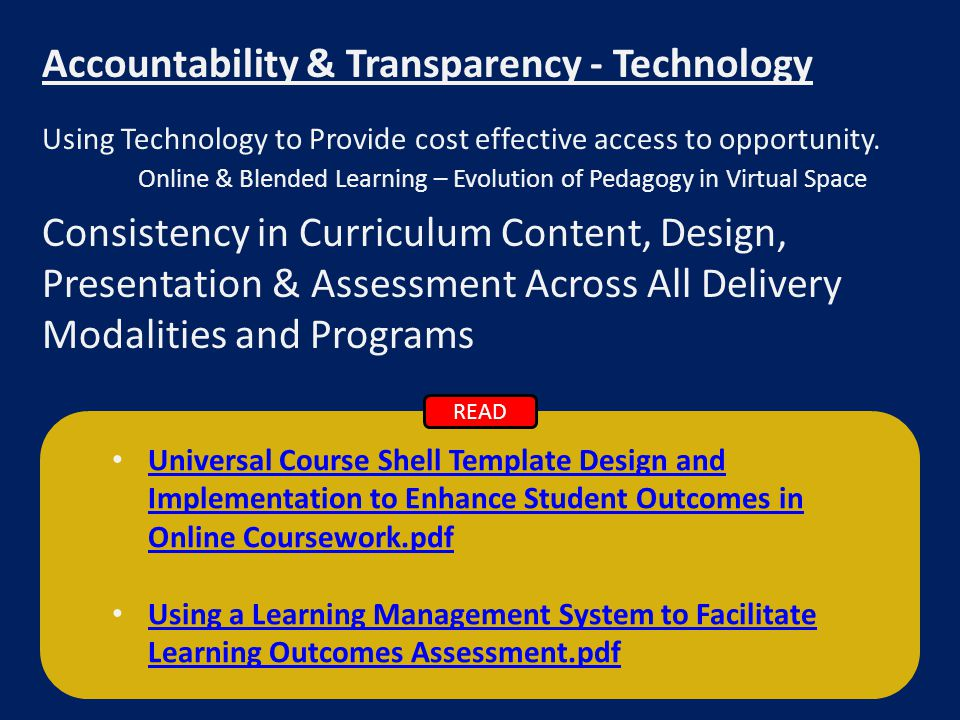 Universal Course Shell Template Design and Implementation to Enhance Student Outcomes in Online Coursework.pdf Universal Course Shell Template Design and Implementation to Enhance Student Outcomes in Online Coursework.pdf Using a Learning Management System to Facilitate Learning Outcomes Assessment.pdf Using a Learning Management System to Facilitate Learning Outcomes Assessment.pdf Accountability & Transparency - Technology Using Technology to Provide cost effective access to opportunity.