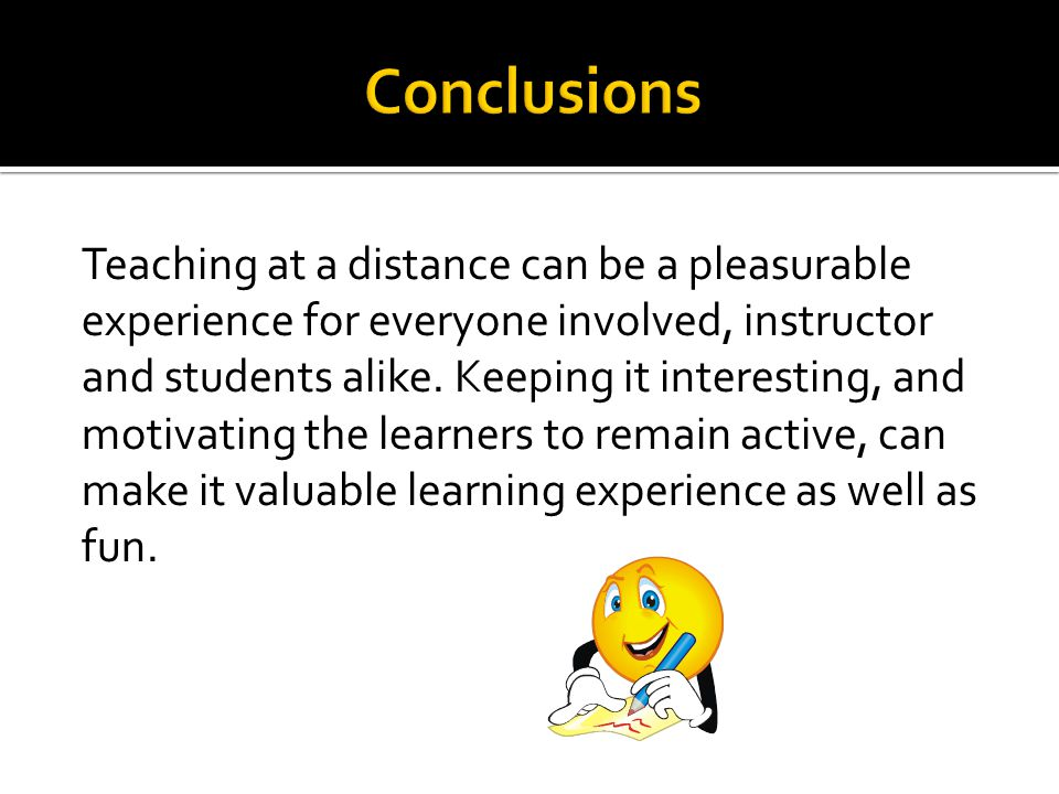 Teaching at a distance can be a pleasurable experience for everyone involved, instructor and students alike.