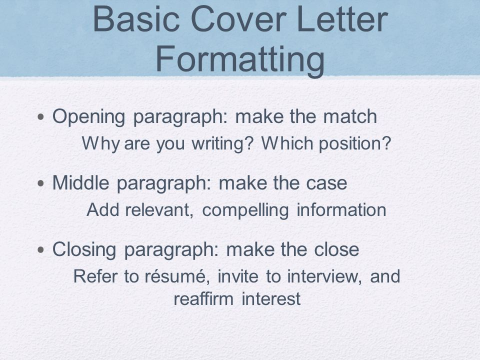 Basic Cover Letter Formatting Opening paragraph: make the match Why are you writing.