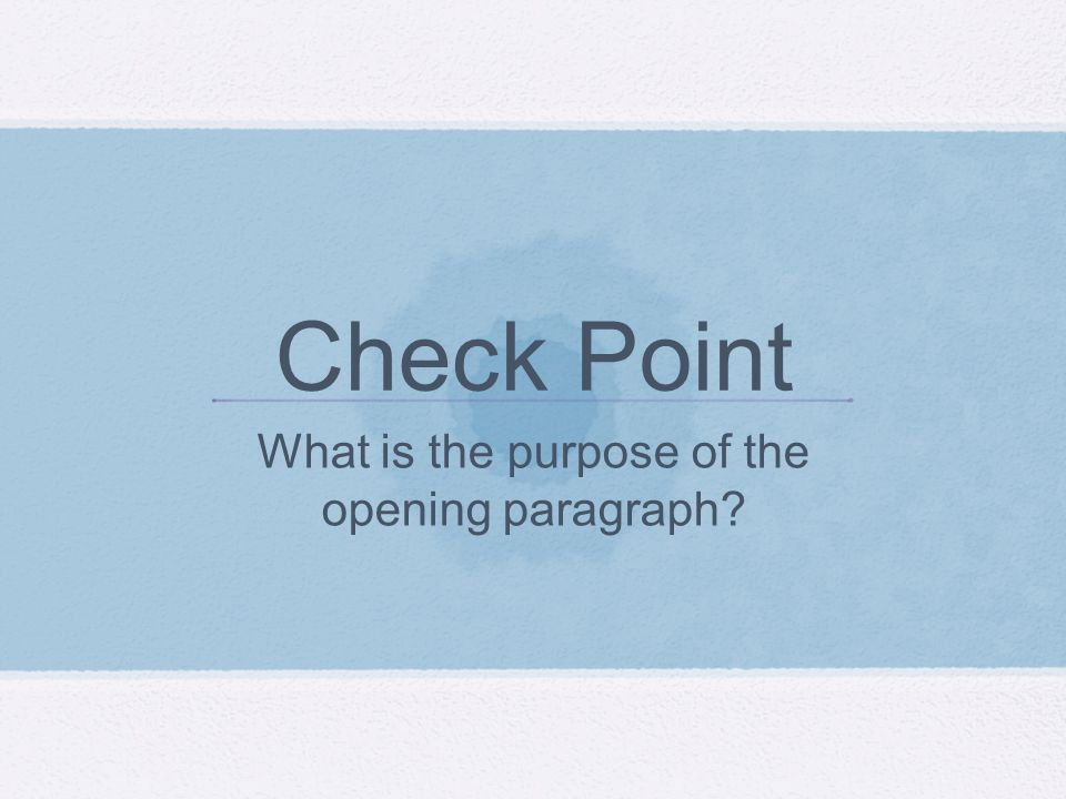 Check Point What is the purpose of the opening paragraph