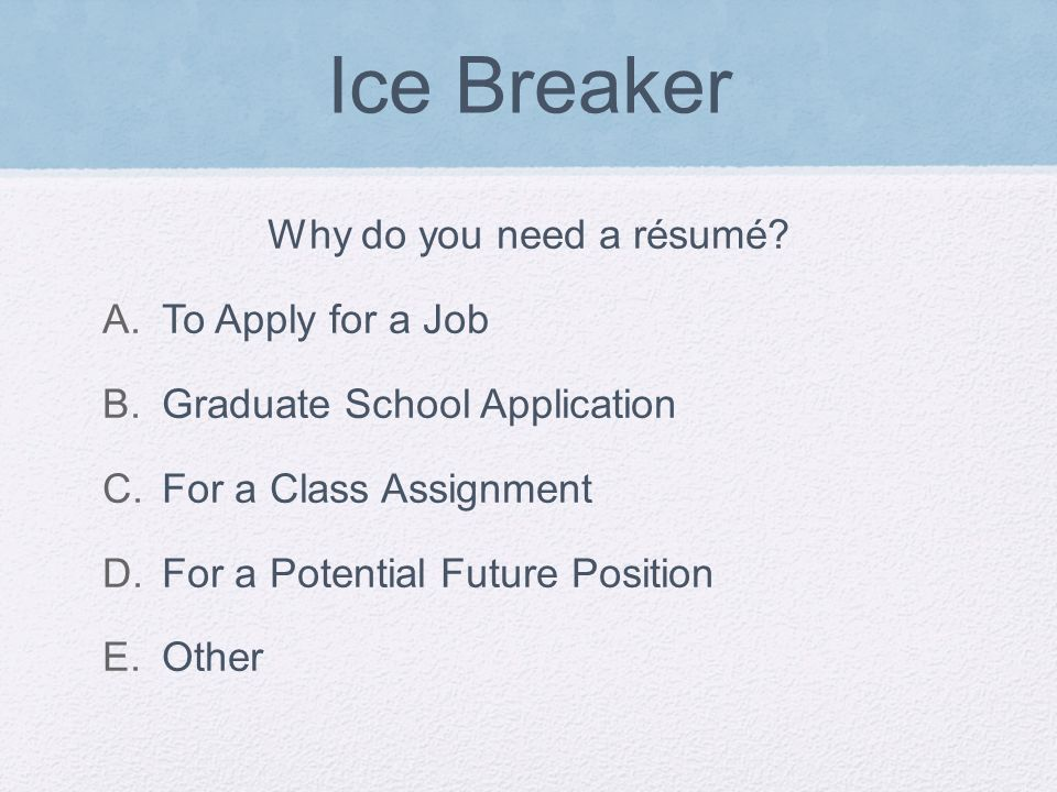 Ice Breaker Why do you need a résumé.