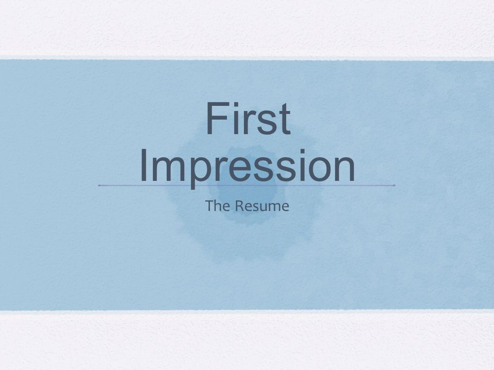 First Impression The Resume