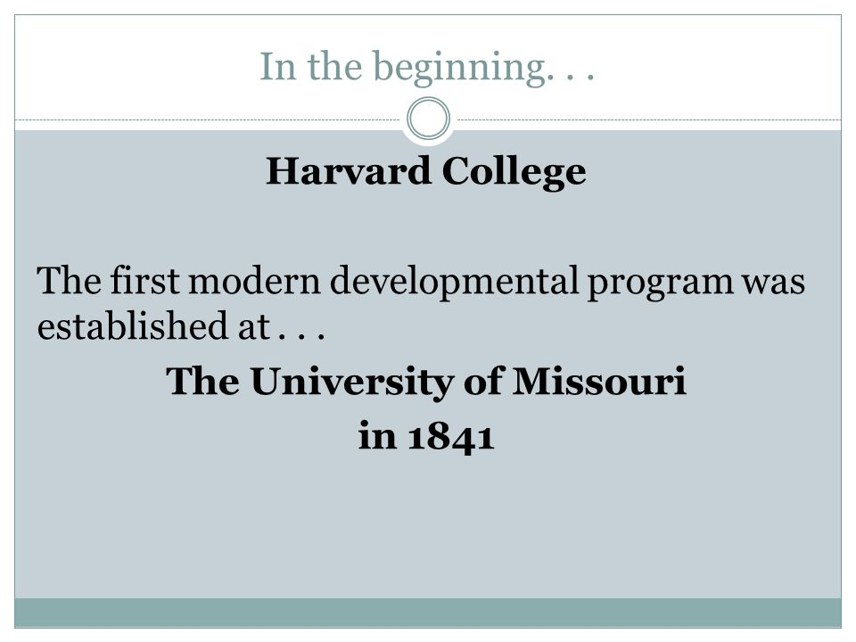 In the beginning... Harvard College The first modern developmental program was established at...
