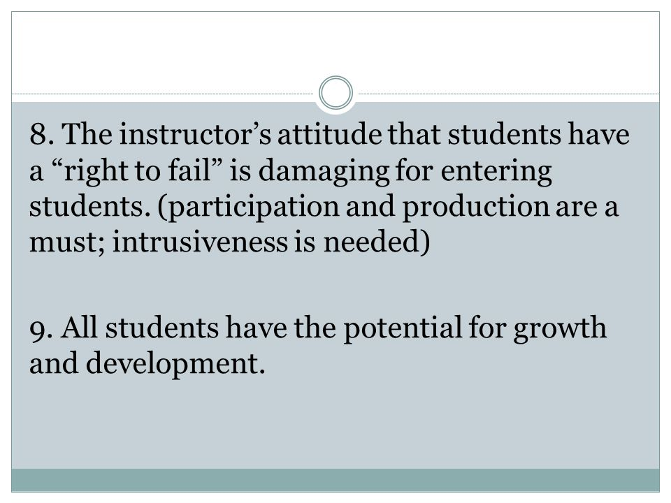 """8. The instructor's attitude that students have a """"right to fail"""" is damaging for entering students. (participation and production are a must; intrusi"""