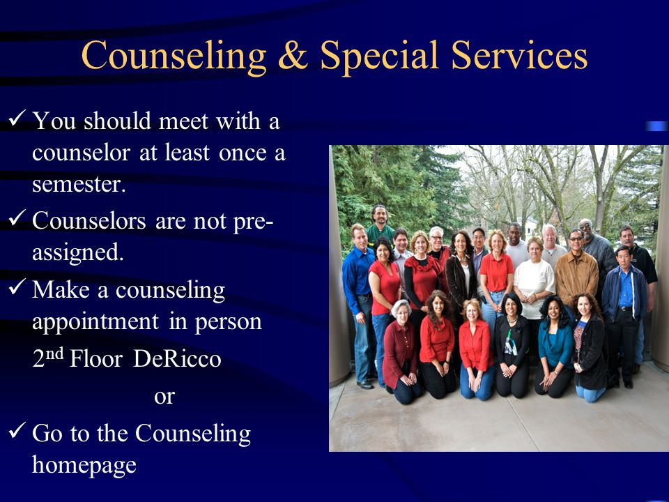 Counseling & Special Services The Counseling Faculty provide a wide array of services, some of which include: Personal, academic, transfer, and career counseling.