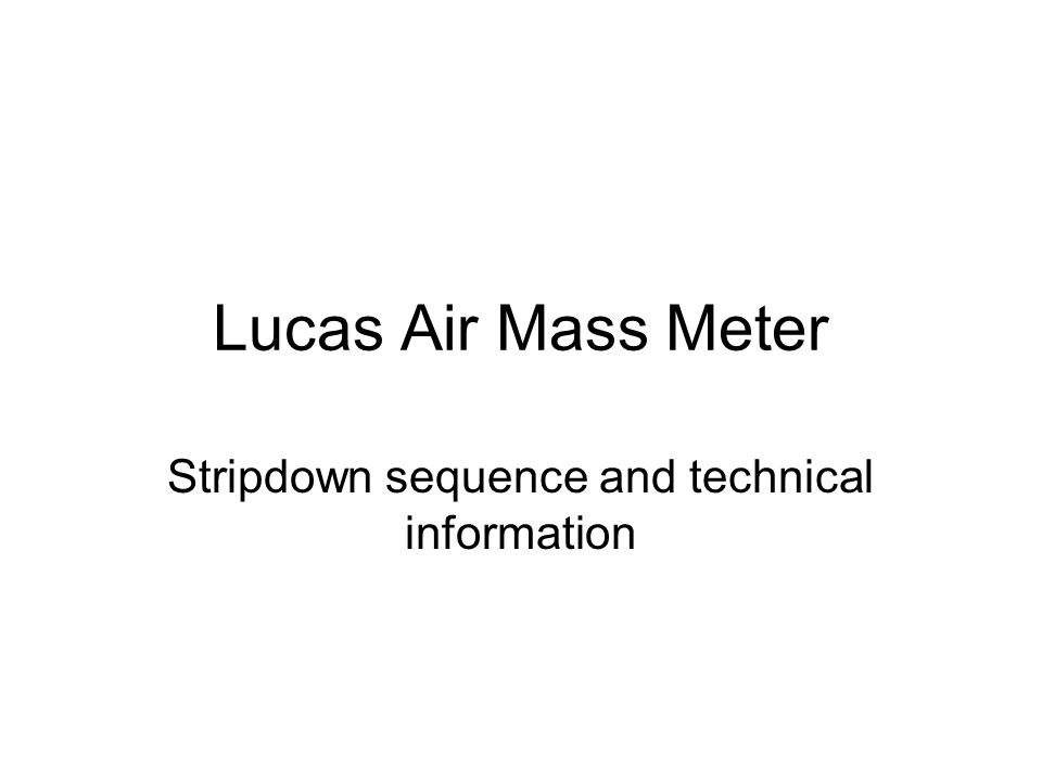 Lucas Air Mass Meter Stripdown sequence and technical information
