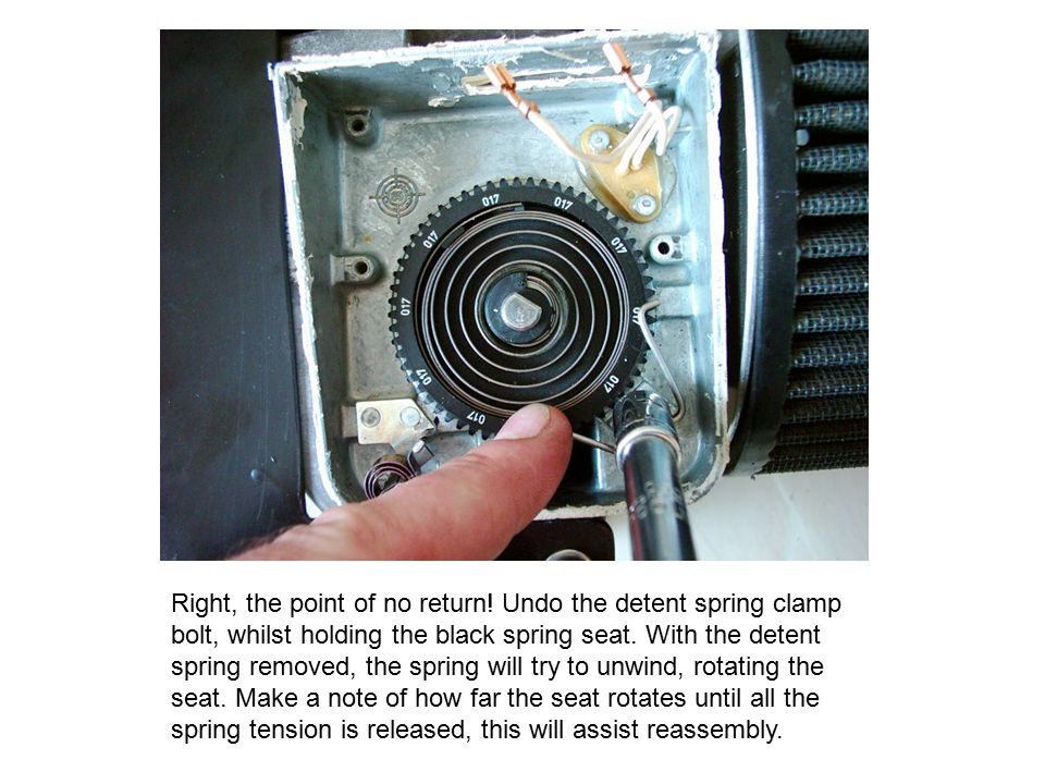 Right, the point of no return! Undo the detent spring clamp bolt, whilst holding the black spring seat. With the detent spring removed, the spring wil