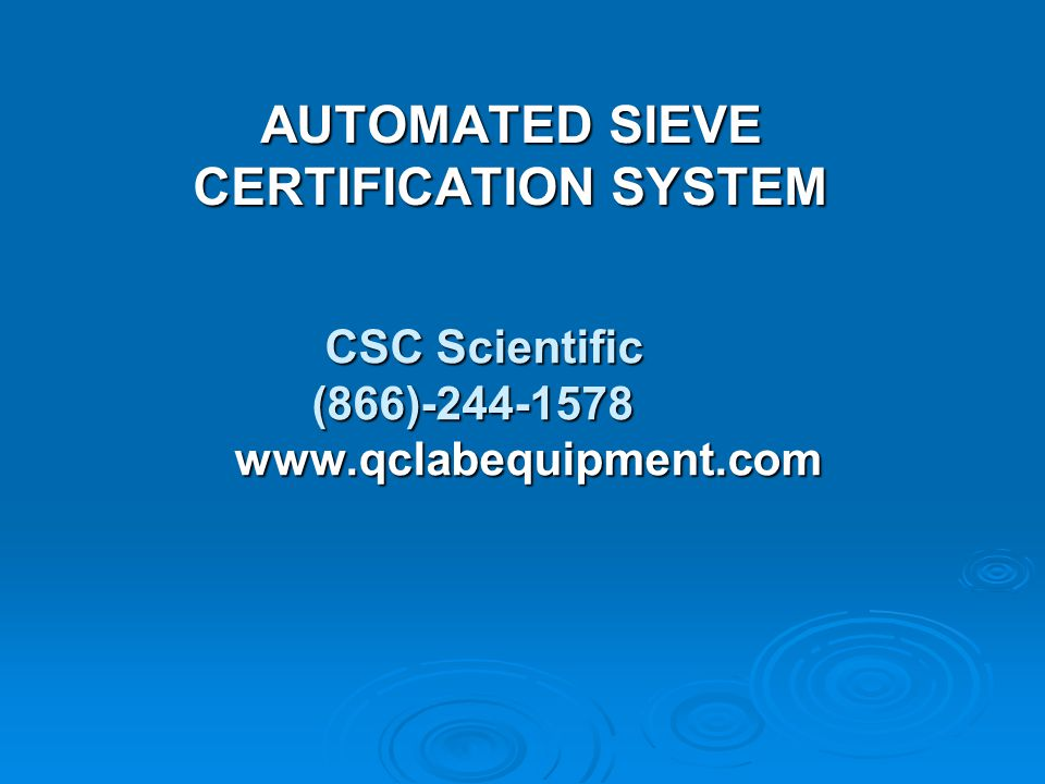 CSC Scientific (866)-244-1578 www.qclabequipment.com CSC Scientific (866)-244-1578 www.qclabequipment.com AUTOMATED SIEVE CERTIFICATION SYSTEM