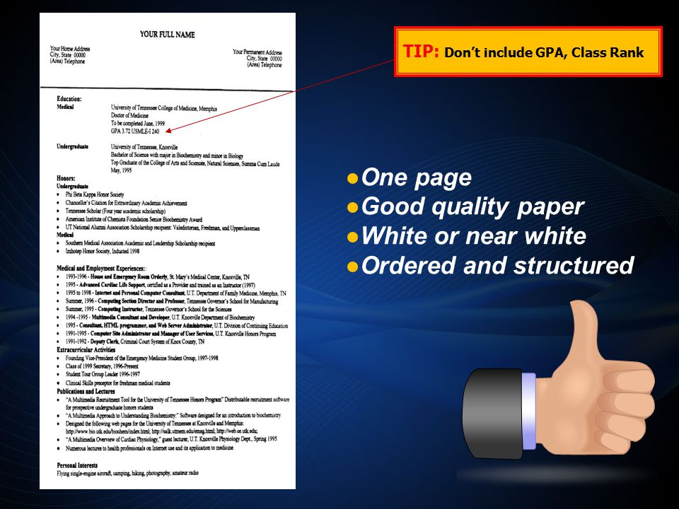 ● One page ● Good quality paper ● White or near white ● Ordered and structured TIP: Don't include GPA, Class Rank
