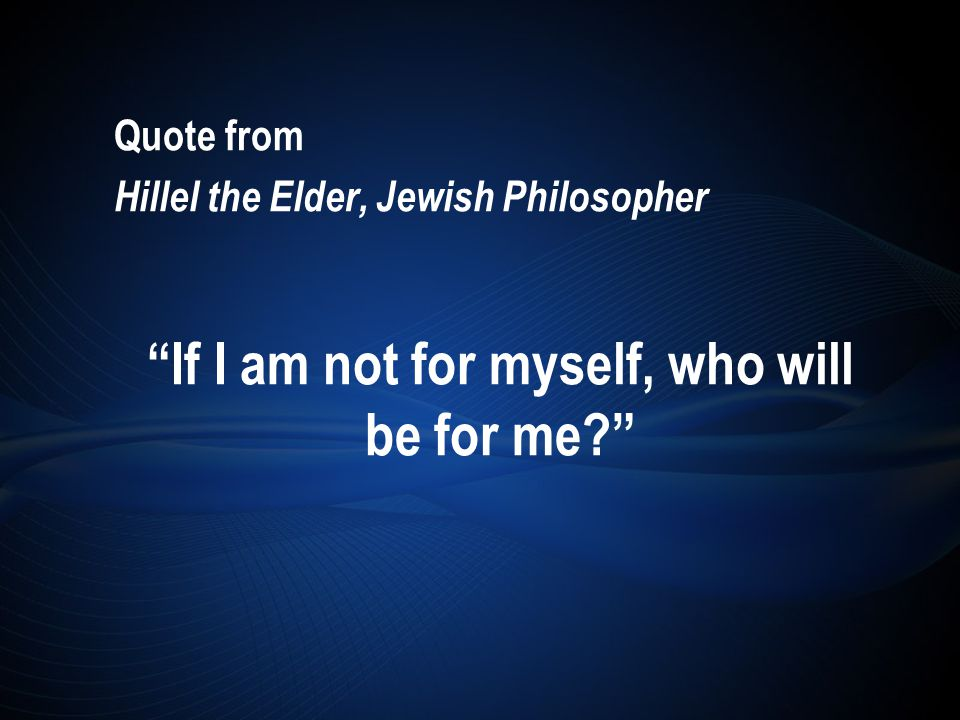 Quote from Hillel the Elder, Jewish Philosopher If I am not for myself, who will be for me