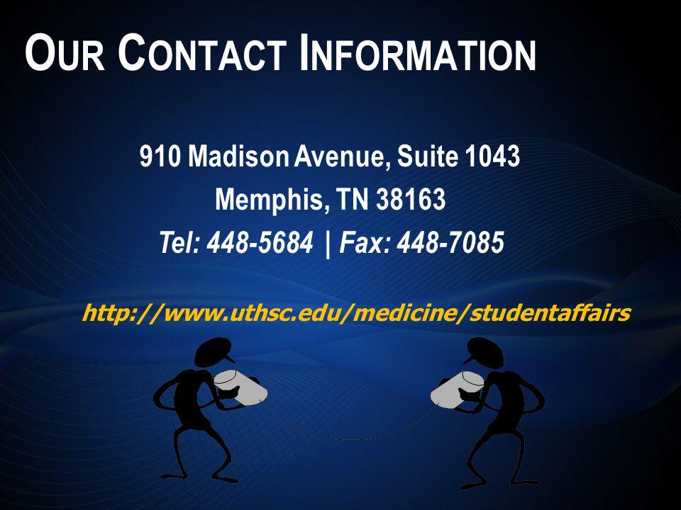 910 Madison Avenue, Suite 1043 Memphis, TN 38163 Tel: 448-5684 | Fax: 448-7085 http://www.uthsc.edu/medicine/studentaffairs O UR C ONTACT I NFORMATION