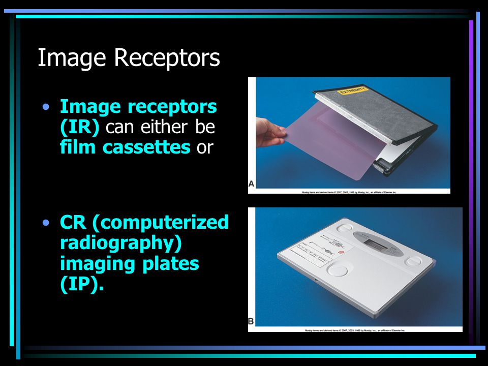 Image Receptors Image receptors (IR) can either be film cassettes or CR (computerized radiography) imaging plates (IP).